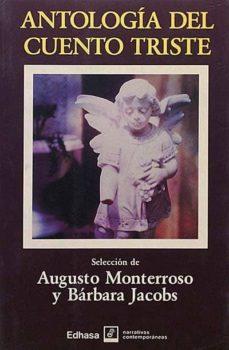 ANTOLOGÍA DEL CUENTO TRISTE - BÁRBARA JACOBS, AUGUSTO MONTERROSO | Triangledh.org