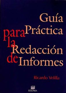 GUÍA PRÁCTICA PARA LA REDACCIÓN DE INFORMES - RICARDO VELILLA | Triangledh.org
