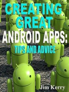 creating great android apps: tips and advice (ebook)-jim kerry-9781304073525