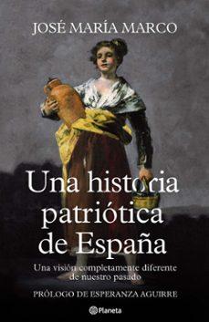 una historia patriotica de españa: una vision completamente difer ente de nuestro pasado-jose maria marco-9788408107125