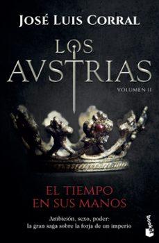 Libros gratis para descargar al ipad 2. LOS AUSTRIAS. EL TIEMPO EN SUS MANOS ePub 9788408202325 de JOSE LUIS CORRAL (Literatura española)