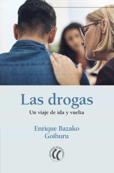 Búsqueda y descarga de libros en pdf. LAS DROGAS: UN VIAJE DE IDA Y VUELTA de ENRIQUE BAZAKO GOIBURU
