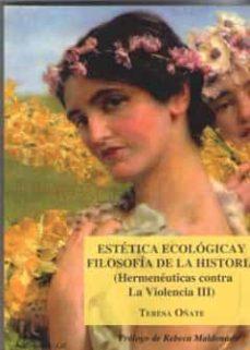 estetica ecologica y filosofia de historia (hermeneuticas contra violencia iii)-teresa oñate-9788413240725
