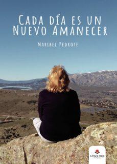 Descargar la tienda online de libros electrónicos CADA DIA ES UN NUEVO AMANECER 9788413318325 de MARIBEL PEDROTE en español
