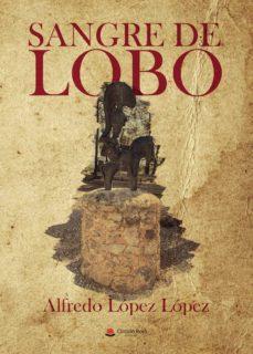 Nueva descarga de libros electrónicos SANGRE DE LOBO 9788413383125 en español de ALFREDO LÓPEZ LÓPEZ PDF