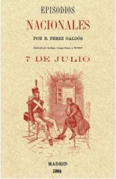 Descarga gratuita de computadoras e libros 7 DE JULIO (EPISODIOS NACIONALES) 9788415131625 de BENITO PEREZ GALDOS FB2 PDF (Literatura española)
