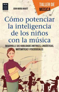 Descargar COMO POTENCIAR LA INTELIGENCIA DE LOS NIÃ'OS CON LA MUSICA: DESARR OLLE SUS HABILIDADES MOTRICES, LINGUISTICAS, MATEMATICAS Y PSICOSOCIALES gratis pdf - leer online