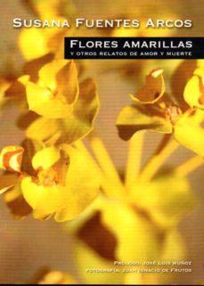 FLORES AMARILLAS Y OTROS RELATOS DE AMOR Y MUERTE - SUSANA FUENTES ARCOS | Triangledh.org