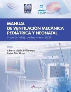 manual de ventilación mecanica pediatrica y neonatal: grupo de trabajo de respiratorio, secip-alberto medina villanueva-francisco javier pilar orive-9788416270125
