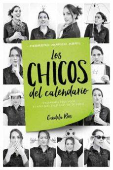 Descargas gratuitas de libros electrónicos en formato pdf LOS CHICOS DEL CALENDARIO 2: FEBRERO, MARZO Y ABRIL de CANDELA RIOS