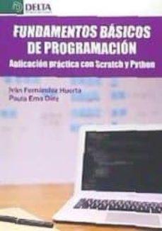 fundamentos basicos de programacion: aplicacion practica con scratch y phyton-ivan fernandez huerta-paula ema diez-9788416383825