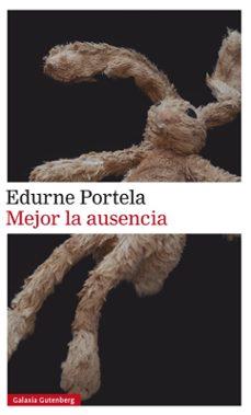 MEJOR LA AUSENCIA | EDURNE PORTELA | Comprar libro 9788417088125