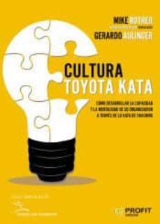 cultura toyota kata: como desarrollar la capacidad y la mentalidad de su organizacion a traves de la kata de coaching-mike rother-9788417209025
