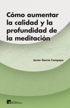 ¿como aumentar la calidad y la profundidad de la meditacion?-javier garcia campayo-9788417528225