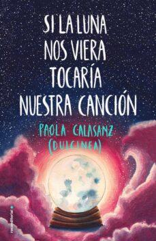 Ebooks descargables gratis en pdf SI LA LUNA NOS VIERA TOCARÍA NUESTRA CANCION in Spanish 9788417541125 de DULCINEA