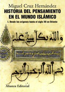 historia del pensamiento en el mundo islamico, i: desde los orige nes hasta el siglo xii en oriente-miguel cruz hernandez-9788420665825