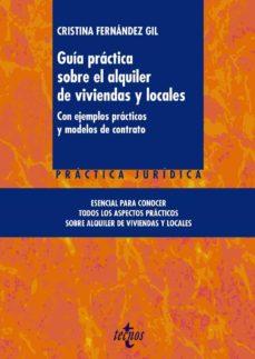 guia práctica sobre el alquiler de viviendas y locales: con ejemplos practicos y modelos de contrato-cristina fernandez gil-9788430965625