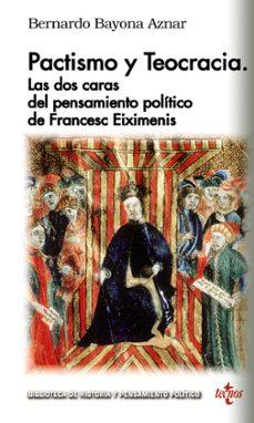 Descargar libro real 2 pdf PACTISMO Y TEOCRACIA: LAS DOS CARAS DEL PENSAMIENTO POLITICO DE FRANÇESC EIXIMENIS 9788430977925 de BERNARDO BAYONA AZNAR (Literatura española)