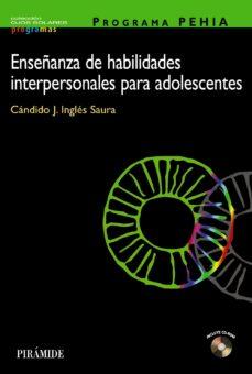 enseñanza de habilidades interpersonales para adolescentes (inclu ye cd-rom) (programa pehia)-candido j. ingles saura-9788436817225