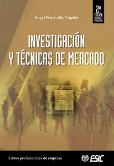 investigacion y tecnicas de mercado (2ª ed.)-angeles fernandez nogales-9788473563925