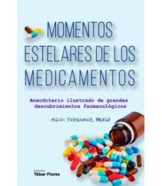Descargas de libros electrónicos gratis para computadora MOMENTOS ESTELARES DE LOS MEDICAMENTOS: ANECDOTARIO ILUSTRADO DE GRANDES DESCUBRIMIENTOS FARMACOLÓGICOS 9788473606325