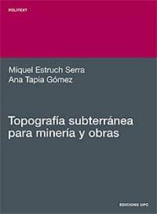 Descargar TOPOGRAFIA SUBTERRANEA PARA MINERIA Y OBRAS gratis pdf - leer online