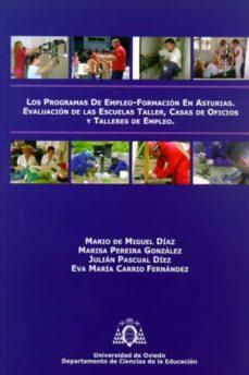 los programas de empleo-formacion en asturias: evaluacion de las escuelas taller, casas de oficios y talleres de empleo-julian pascual diez-9788483178225