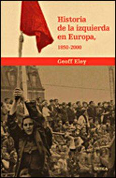 historia de la izquierda en europa, 1850-2000-geoff eley-9788484328025