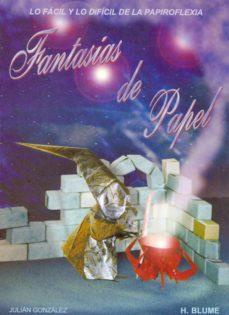Libros de texto descargables gratis en línea FANTASIAS DE PAPEL de JULIAN GONZALEZ