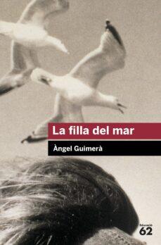 Descargar libros electrónicos gratis en línea gratis LA FILLA DEL MAR 9788492672325 de ANGEL GUIMERA in Spanish