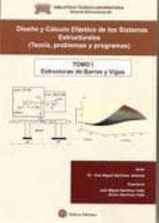 diseño y calculo de los sistemas estructurales: tomo 1. estructur as de barras y vigas-jose miguel martinez jimenez-jose miguel martinez valle-alvaro martinez valle-9788492970025