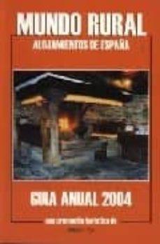 MUNDO RURAL. ALOJAMIENTOS DE ESPAÑA (GUIA ANUAL 2004) - VV.AA. | Adahalicante.org