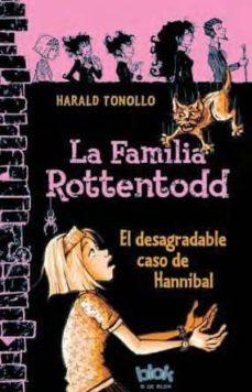 Descargar LA FAMILIA ROTTENTODD: EL DESAGRADABLE CASO DE HANNIBAL gratis pdf - leer online