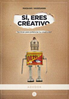 Descargar SI, ERES CREATIVO: TECNICAS PARA POTENCIAR TU CREATIVIDAD gratis pdf - leer online