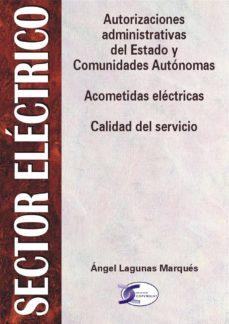 Descargar SECTOR ELECTRICO: AUTORIZACIONES ADMINISTRATIVAS. ACOMETIDAS ELEC TRICAS Y CALIDAD DEL SERVICIO gratis pdf - leer online