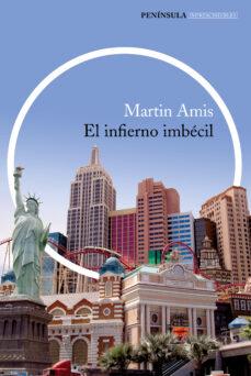 el infierno imbecil-martin amis-9788499423425