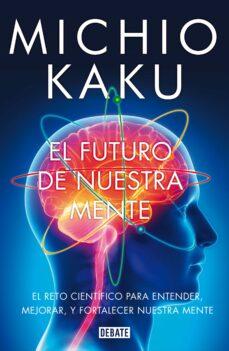 el futuro de nuestra mente-michio kaku-9788499923925
