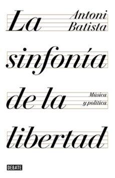 Descargar LA SINFONIA DE LA LIBERTAD: MUSICA Y POLITICA gratis pdf - leer online