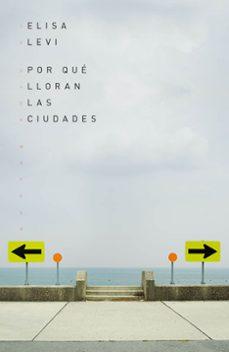 Descargar libros electrónicos gratis para móvil POR QUE LLORAN LAS CIUDADES MOBI DJVU de ELISA LEVI 9788499987125 en español