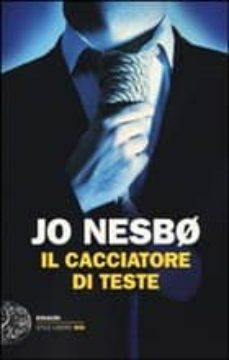 Descargar libros electrónicos en formato epub IL CACCIATORE DI TESTE de JO NESBO 9788806208325 DJVU MOBI in Spanish
