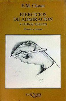 EJERCICIOS DE ADMIRACIÓN Y OTROS TEXTOS - E. M., CIORAN |