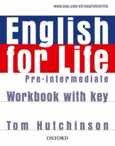 El mejor vendedor de libros electrónicos pdf descarga gratuita ENGLISH FOR LIFE PRE-INTERMEDIATE WORKBOOK WITH KEY 9780194307635 en español CHM PDB