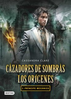 cazadores de sombras. los origenes 2: principe mecanico-cassandra clare-9788408102335