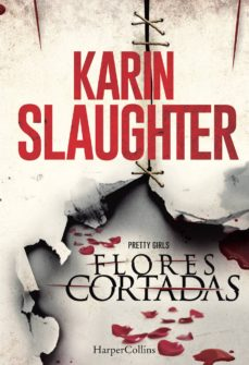 Descargar libros de android de google FLORES CORTADAS 9788416502035 de KARIN SLAUGHTER