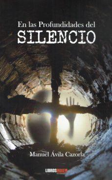 Descargas gratuitas de libros y revistas EN LAS PROFUNDIDADES DEL SILENCIO de MANUEL AVILA CAZORLA