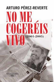 no me cogeréis vivo (2001-2005) (ebook)-arturo perez reverte-9788420489735