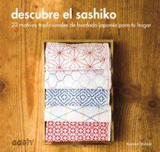 Descarga gratuita de los libros más vendidos DESCUBRE EL SASHIKO: 22 MOTIVOS TRADICIONALES DE BORDADO JAPONES PARA TU HOGAR de KUMIKO YOSHIDA 9788425228735 en español
