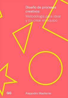Descargas de libros electrónicos gratis para móviles DISEÑO DE PROCESOS CREATIVOS: METODOLOGIA PARA IDEAR Y CO-CREAR E N EQUIPO de ALEJANDRO MASFERRER in Spanish DJVU 9788425232435