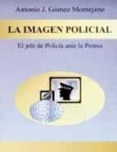 la imagen policial: el jefe de policia ante la prensa-antonio gomez montejano-9788429013535