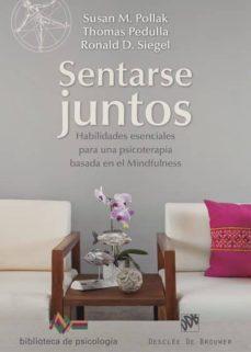 sentarse juntos: habilidades esenciales para una psicoterapia basada en el mindfulness-ronald d. siegel-susan m. pollak-9788433028235